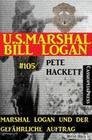 Marshal Logan und der gefährliche Auftrag (U.S.Marshal Bill Logan, Band 105)