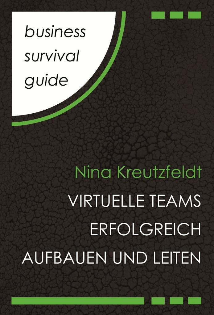 Business Survival Guide: Virtuelle Teams erfolgreich aufbauen und leiten als eBook