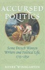 Accursed Politics: Some French Women Writers and Political Life, 1715-1850