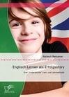 """Englisch Lernen als Erfolgsstory: Eine """"kinderleichte"""" Lern- und Lehrmethodik"""