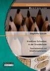 Kreatives Schreiben in der Grundschule: Theorieüberblick und Umsetzungsbeispiele