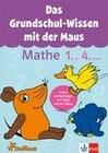 Das Grundschul-Wissen mit der Maus. Mathe 1.-4. Klasse