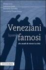 Veneziani (quasi) famosi. 282 modi di vivere la città