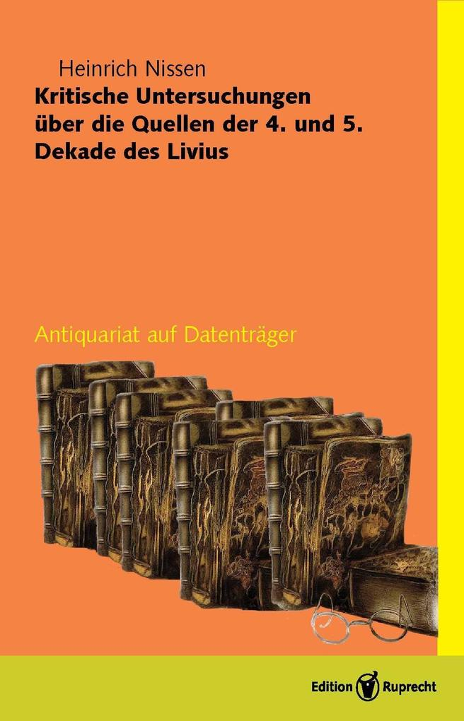 Kritische Untersuchungen über die Quellen der 4. und 5. Dekade des Livius als eBook