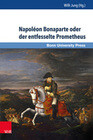 Napoléon Bonaparte oder der entfesselte Prometheus