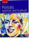 Porträts - spontan und kraftvoll