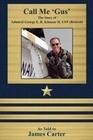 Call Me 'Gus': The Story of Admiral George E. R. Kinnear II, USN (Retired)