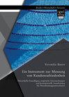 Ein Instrument zur Messung von Kundenzufriedenheit: Theoretische Grundlagen, empirische Untersuchungen und konzeptionelle Ausarbeitung für Dienstleistungsunternehmen