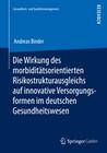 Die Wirkung des morbiditätsorientierten Risikostrukturausgleichs auf innovative Versorgungsformen im deutschen Gesundheitswesen