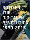 Hubert Burda Notizen zur Digitalen Revolution 1990 - 2015