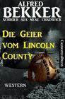 Alfred Bekker schrieb als Neal Chadwick: Die Geier vom Lincoln County
