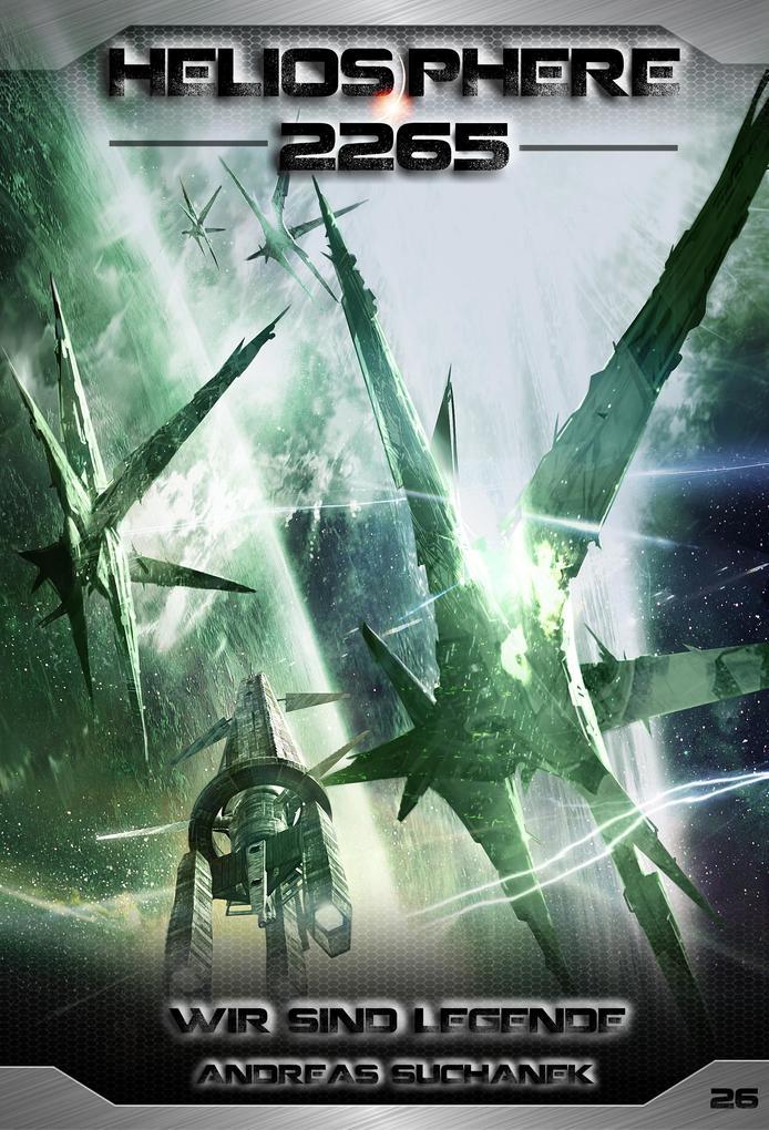 Heliosphere 2265 - Band 26: Wir sind Legende (Science Fiction) als eBook