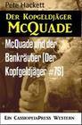 McQuade und der Bankräuber (Der Kopfgeldjäger #75)