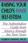 Raising Your Child's Inner Self-Esteem: The Authoritative Guide from Infancy Through the Teen Years