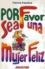 Por Favor Sea una Mujer Feliz = Please Be a Happy Woman