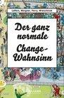Der ganz normale Change-Wahnsinn