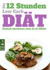 Die 12-Stunden- Low-Carb-Diät - Einfach abnehmen ohne Jo-Jo-Effekt