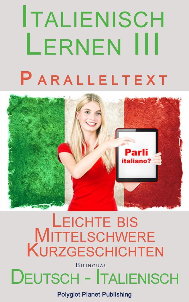 Italienisch Lernen III - Paralleltext (Deutsch - Italienisch) Leichte bis Mittelschwere Kurzgeschichten (Italienisch Lernen mit Paralleltext, #3) als eBook