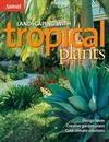 Landscaping with Tropical Plants: Design Ideas, Creative Garden Plans, Cold-Climate Solutions