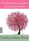 Goethes schönste Zitate: Wo ich Liebe sehe, ist's immer, als wäre ich im Himmel - Gedanken, Lebensweisheiten, Aphorismen (Illustrierte Ausgabe)
