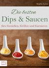 Die besten Dips & Saucen - fürs Grillen und Garnieren. Grillsoßen, Dips, Salsa, Guacemole. Rezepte für Barbecue, Party, Buffet, Picknick, Fondue & Co