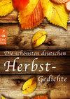 Die schönsten deutschen Herbst-Gedichte - Deutsche Herbstgedichte zum Träumen und Nachdenken über das Älterwerden, den Tod und den Sinn des Lebens