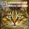 Was ist was Hörspiel: Katzen verstehen/ Im Reich der Löwen