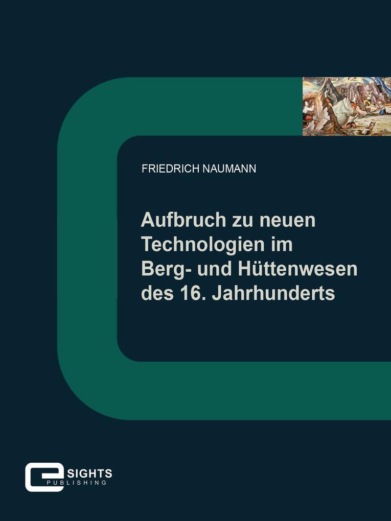 Aufbruch zu neuen Technologien im Berg und Hüttenwesen des 16. Jahrhunderts als eBook