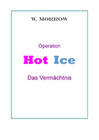 Operation Hot Ice. Das Vermächtnis.