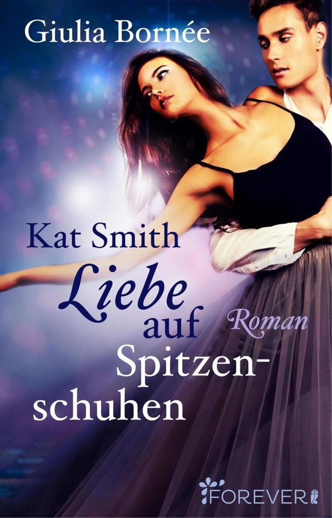 Kat Smith - Liebe auf Spitzenschuhen als eBook