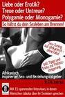 Liebe oder Erotik? Treue oder Untreue? Polygamie oder Monogamie? So hältst du dein Sexleben am Brennen!
