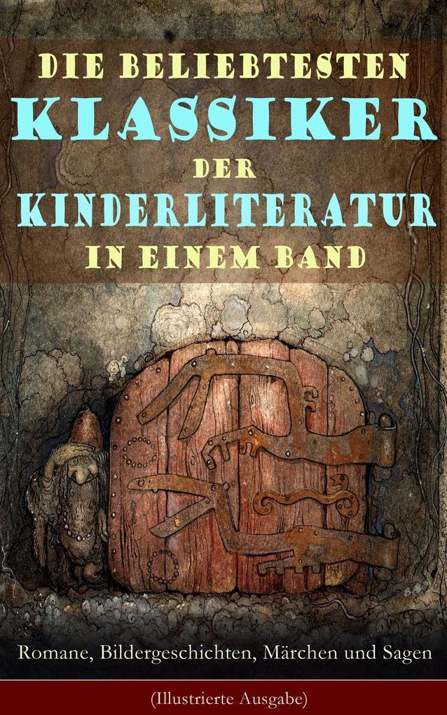 Die beliebtesten Klassiker der Kinderliteratur in einem Band: Romane, Bildergeschichten, Märchen und Sagen (Illustrierte Ausgabe) als eBook