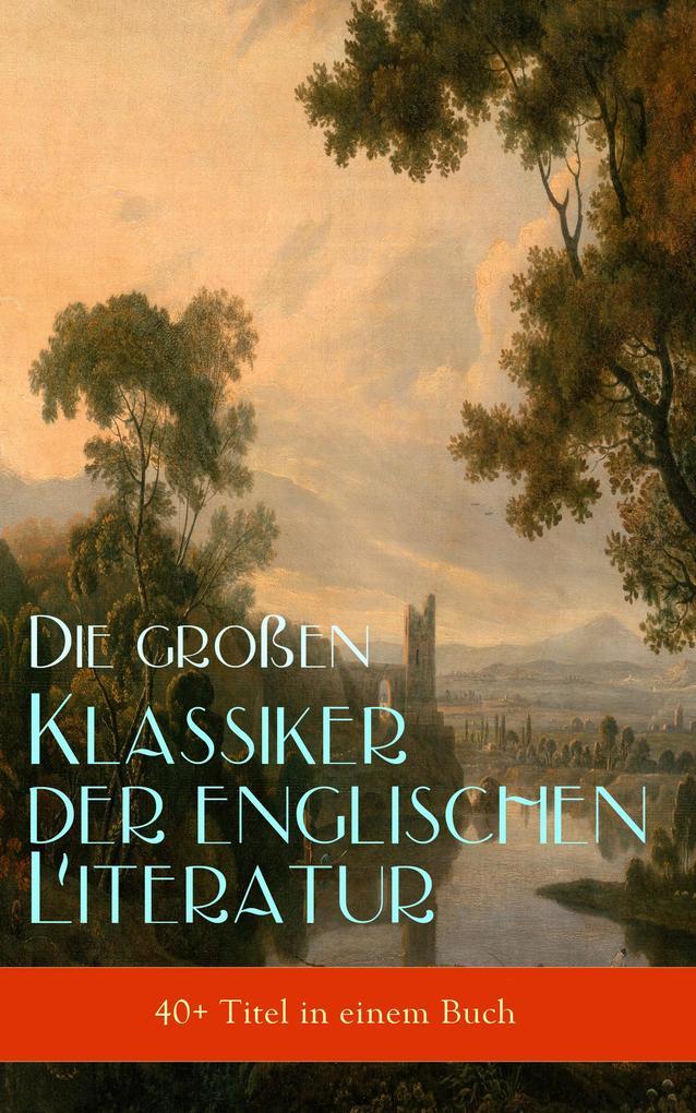 Die großen Klassiker der englischen Literatur (40+ Titel in einem Buch - Vollständige deutsche Ausgaben) als eBook