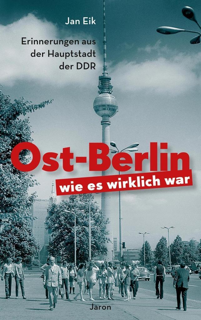 Ost-Berlin, wie es wirklich war als eBook