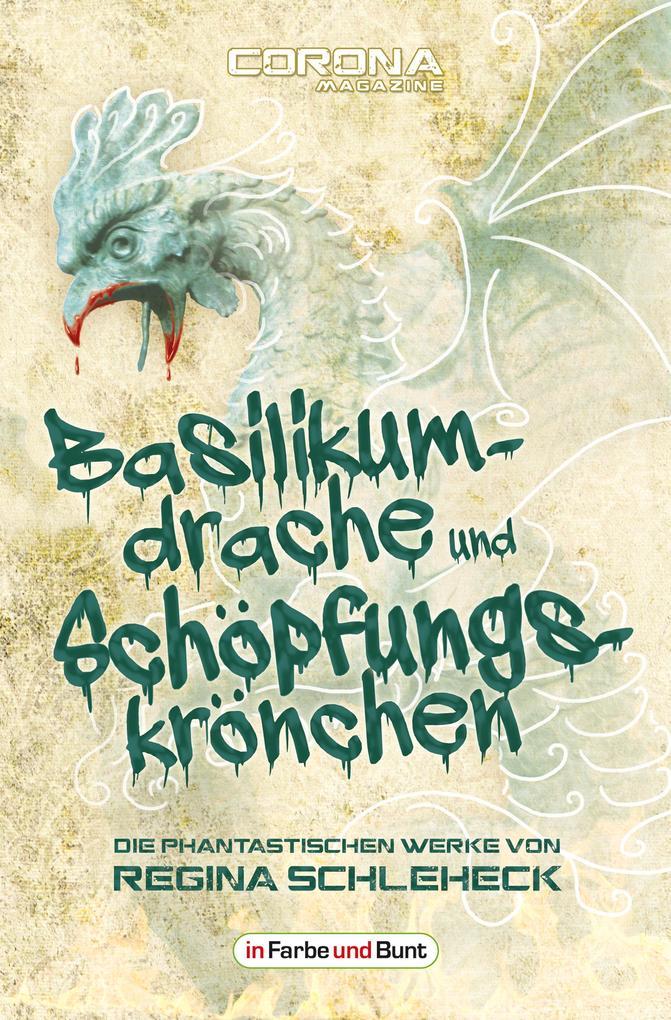 Basilikumdrache und Schöpfungskrönchen - Die phantastischen Werke von Regina Schleheck als eBook