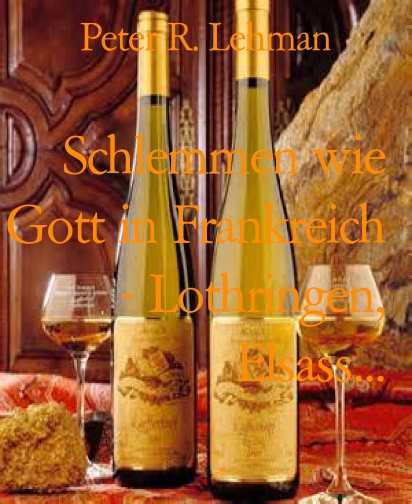 Schlemmen wie Gott in Frankreich - Lothringen, Elsass... als eBook