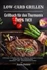 Low-Carb Grillen Grillbuch für den Thermomix TM5 & TM31 Grillrezepte Grillsoßen Salat Dips Grillbutter