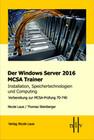 Der Windows Server 2016 MCSA Trainer, Installation, Speichertechnologien und Computing, Vorbereitung zur MCSA-Prüfung 70-740