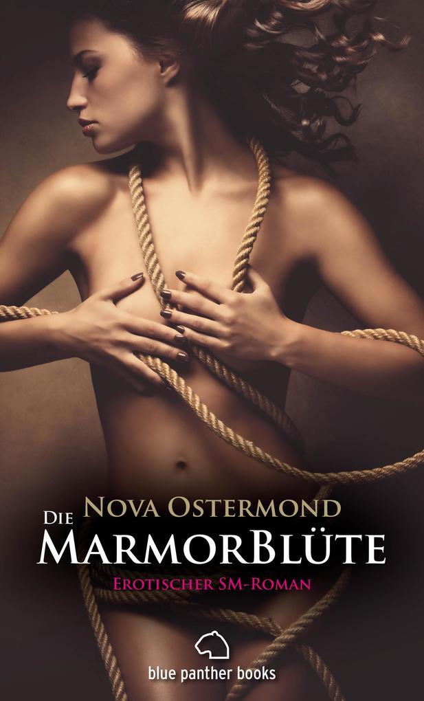 Die MarmorBlüte | Erotischer SM-Roman (Dominanz, Unterwerfung, Erotik, Liebe) als eBook