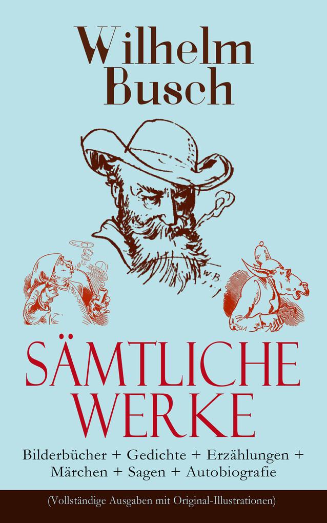 Sämtliche Werke: Bilderbücher + Gedichte + Erzählungen + Märchen + Sagen + Autobiografie (Vollständige Ausgaben mit Original-Illustrationen) als eBook
