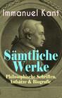 Sämtliche Werke: Philosophische Schriften, Aufsätze & Biografie (Vollständige Ausgaben)