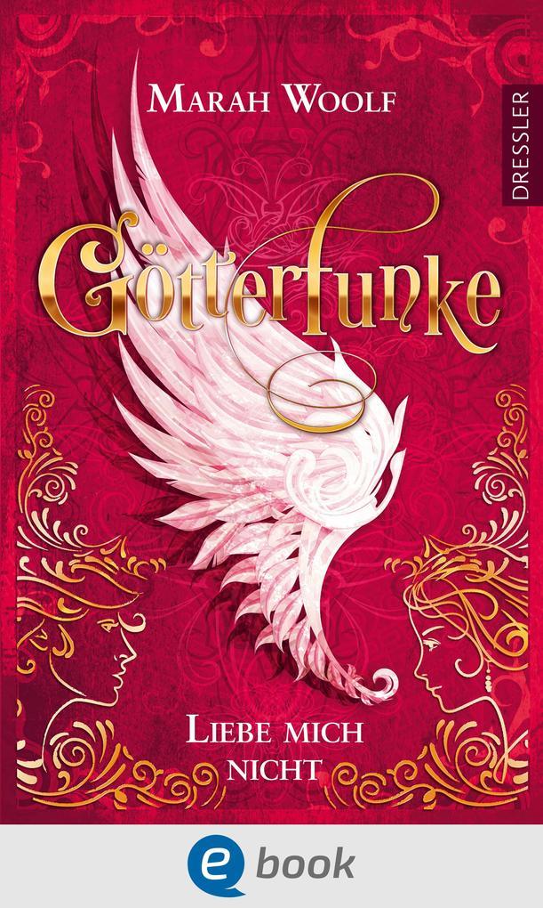 GötterFunke - Liebe mich nicht als eBook
