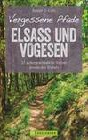 Vergessene Pfade Elsass und Vogesen