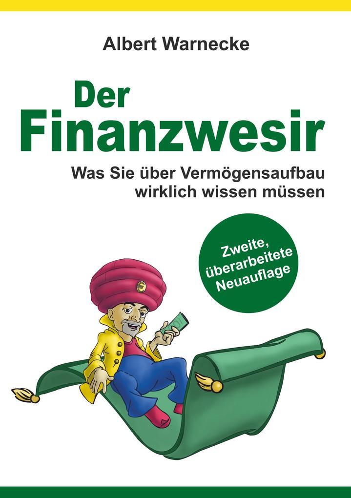 Der Finanzwesir - Was Sie über Vermögensaufbau wirklich wissen müssen. Intelligent Geld anlegen und finanzielle Freiheit erlangen mit ETF und Index-Fonds als Buch