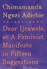 Dear Ijeawele, or A Feminist Manifesto in Fiftee