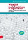 Was tun? Ethische Fragestellungen im Religionsunterricht