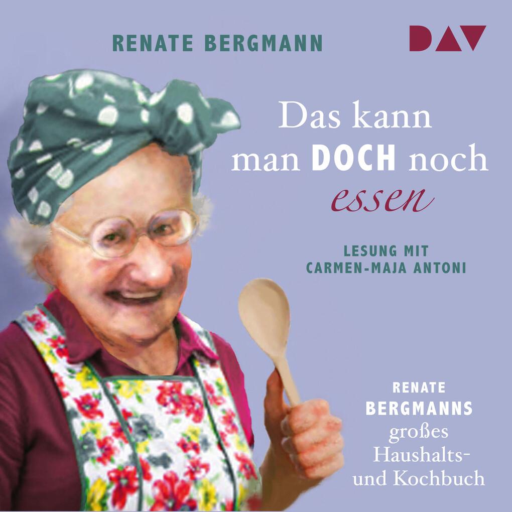 Das kann man doch noch essen. Renate Bergmanns großes Haushalts- und Kochbuch als Hörbuch Download