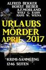 Urlaubs-Mörder April 2017: Krimi-Sammlung - 1246 Seiten