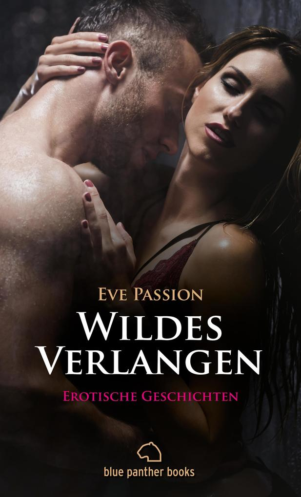 Wildes Verlangen | 12 Erotische Geschichten (Besondere Orte, Blowjob, Geil, Outdoor, Romantik, Vögeln, Wild) als eBook