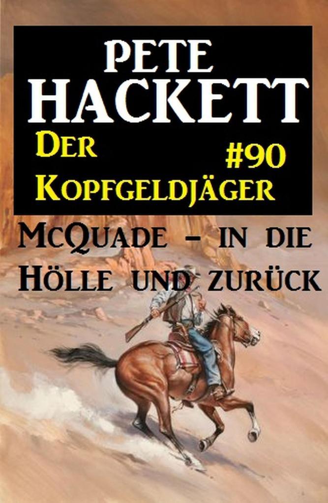 Der Kopfgeldjäger McQuade #90: McQuade - in die Hölle und zurück als eBook